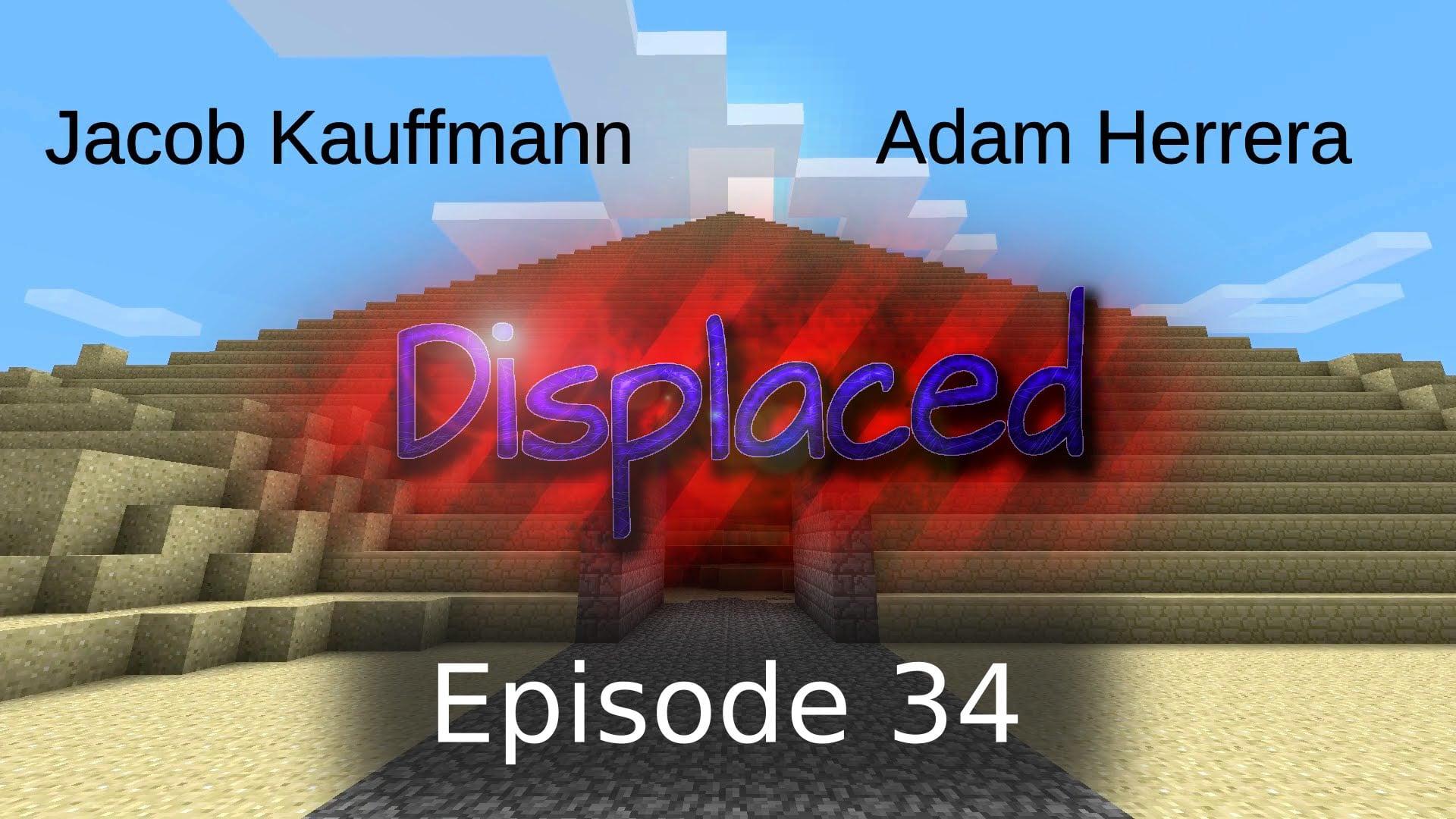 Episode 34 - Displaced