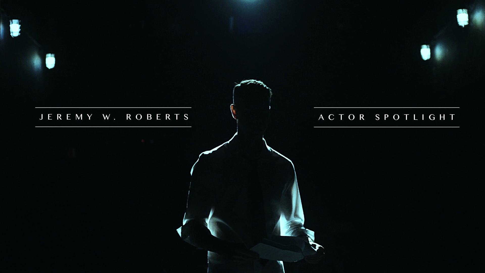 Jeremy W. Roberts   Actor Spotlight