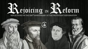 Rejoicing in Reform - Reflections on the 500th Anniversary of the Protestant Reformation
