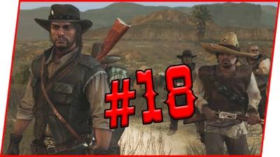 AHHH CRAP! ISSA SET UP! - Red Dead Redemption Walkthrough Pt.18