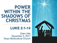 Lk. 2:1-14. Power Within the Shadows of Christmas. Dec 2017.