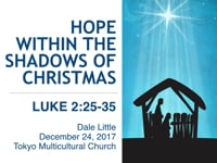 Lk. 2:25-35. Hope Within the Shadows of Christmas. Dec 2017.