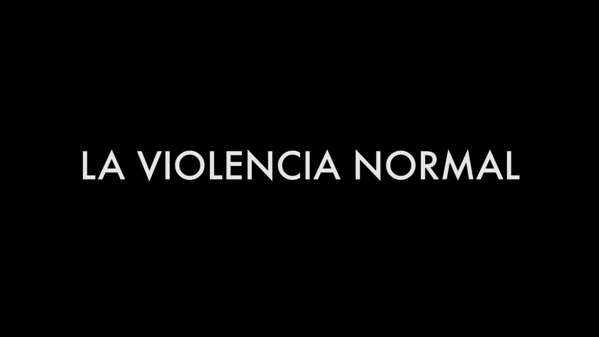 LA VIOLENCIA NORMAL / Cortometraje