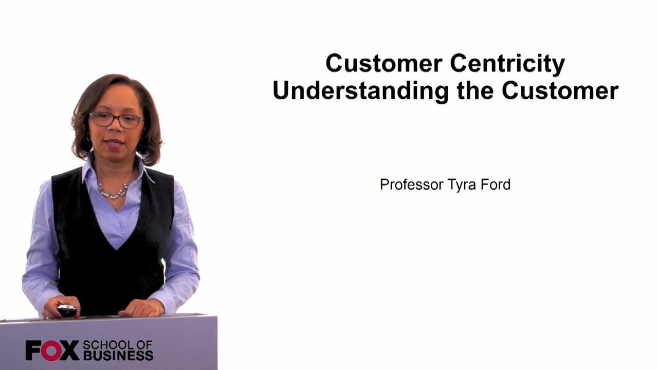 60137Customer Centricity Understanding the Customer