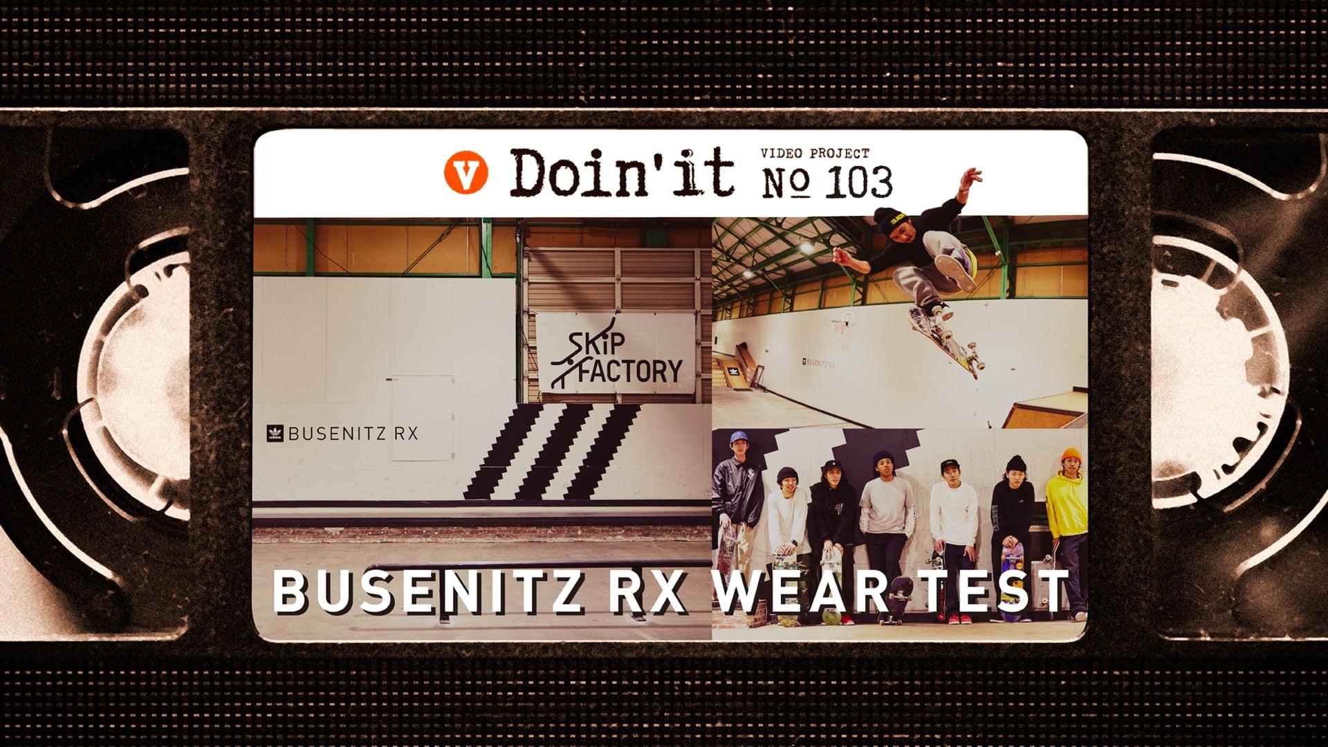[DOIN' IT] BUSENITZ RX WEAR TEST