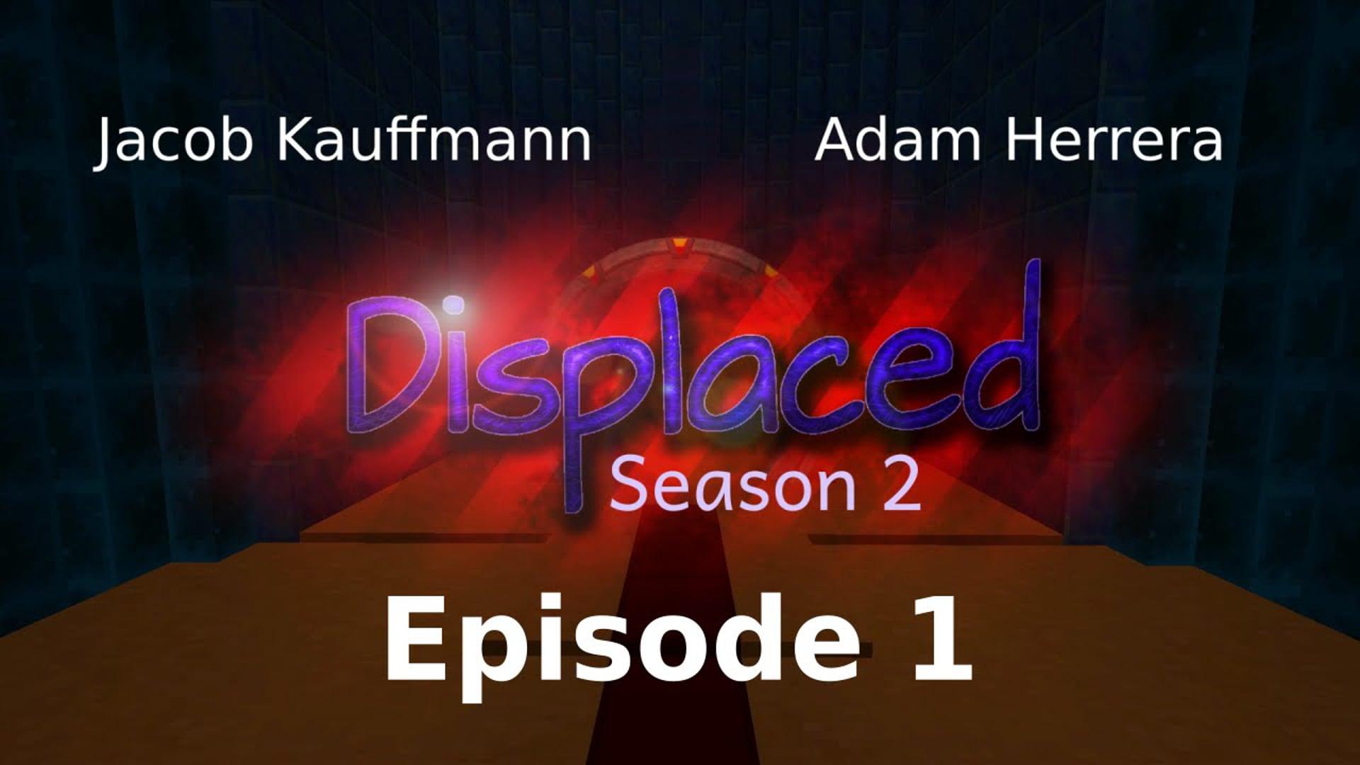 Episode 1 - Displaced: Season 2
