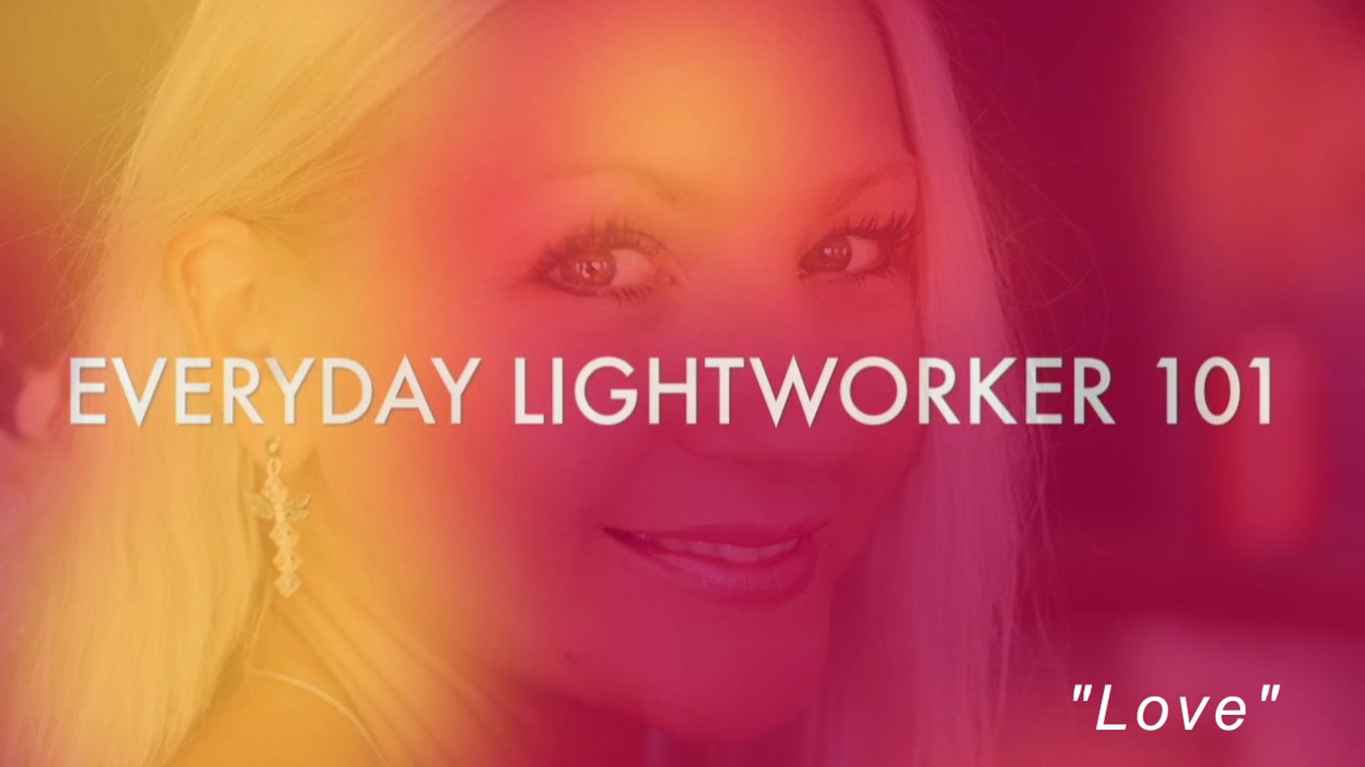 Everyday Lightworker 101: Love