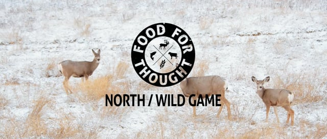 Food For Thought - North / Wild Game, Ep. 3