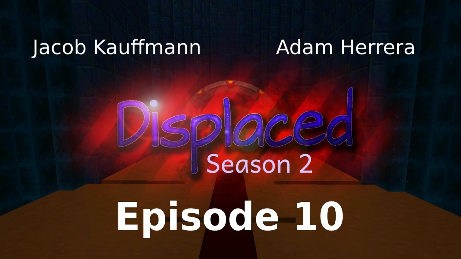Episode 10 - Displaced: Season 2