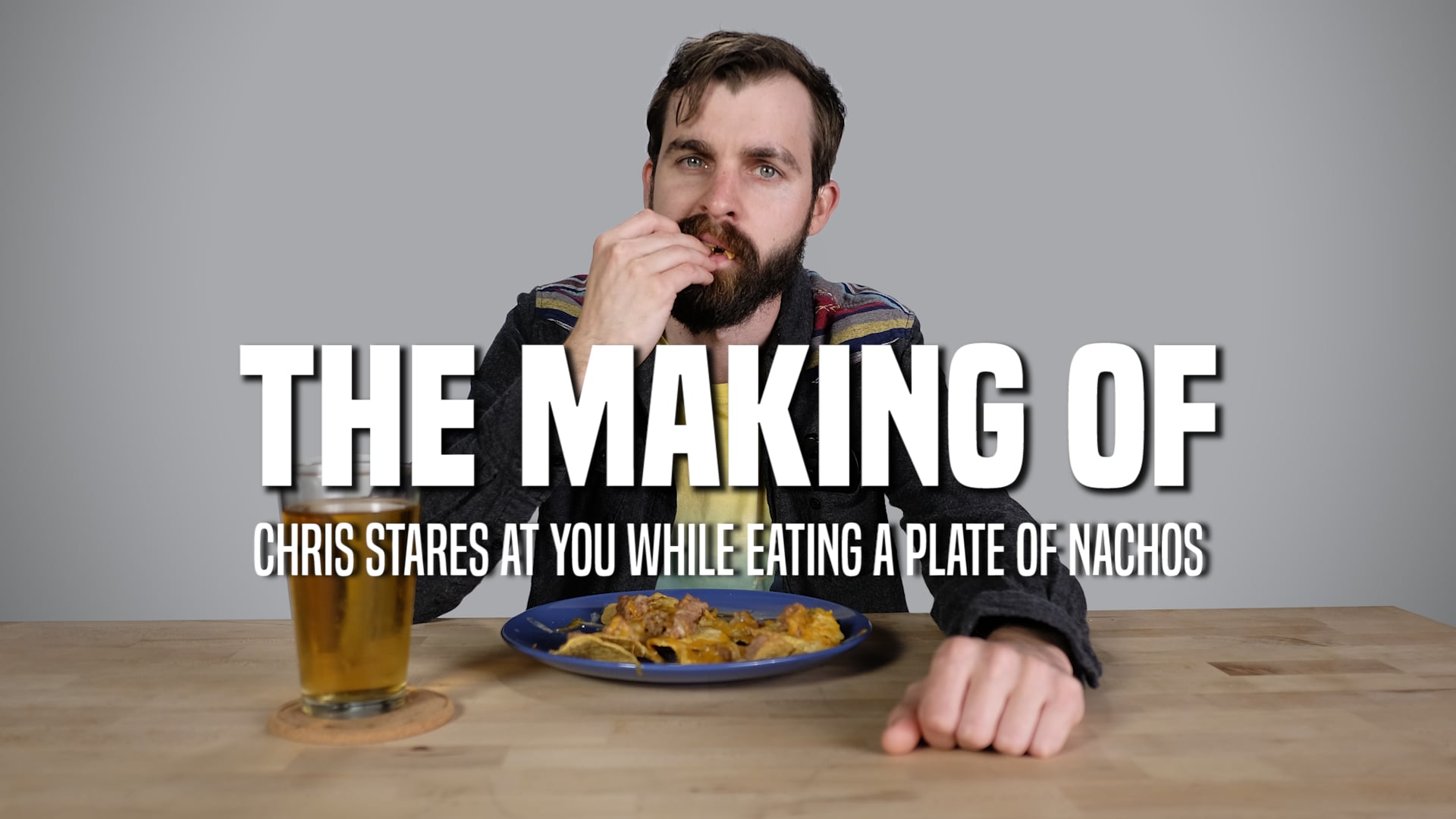 """The Making of """"Chris Stares At You While Eating A Plate Of Nachos"""""""
