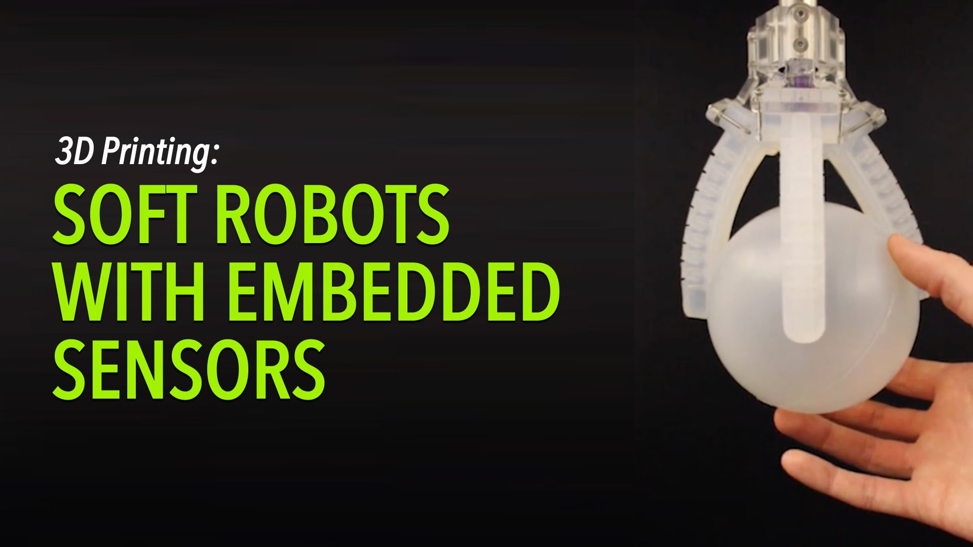 3D Printing: Soft Robots with Embedded Sensors