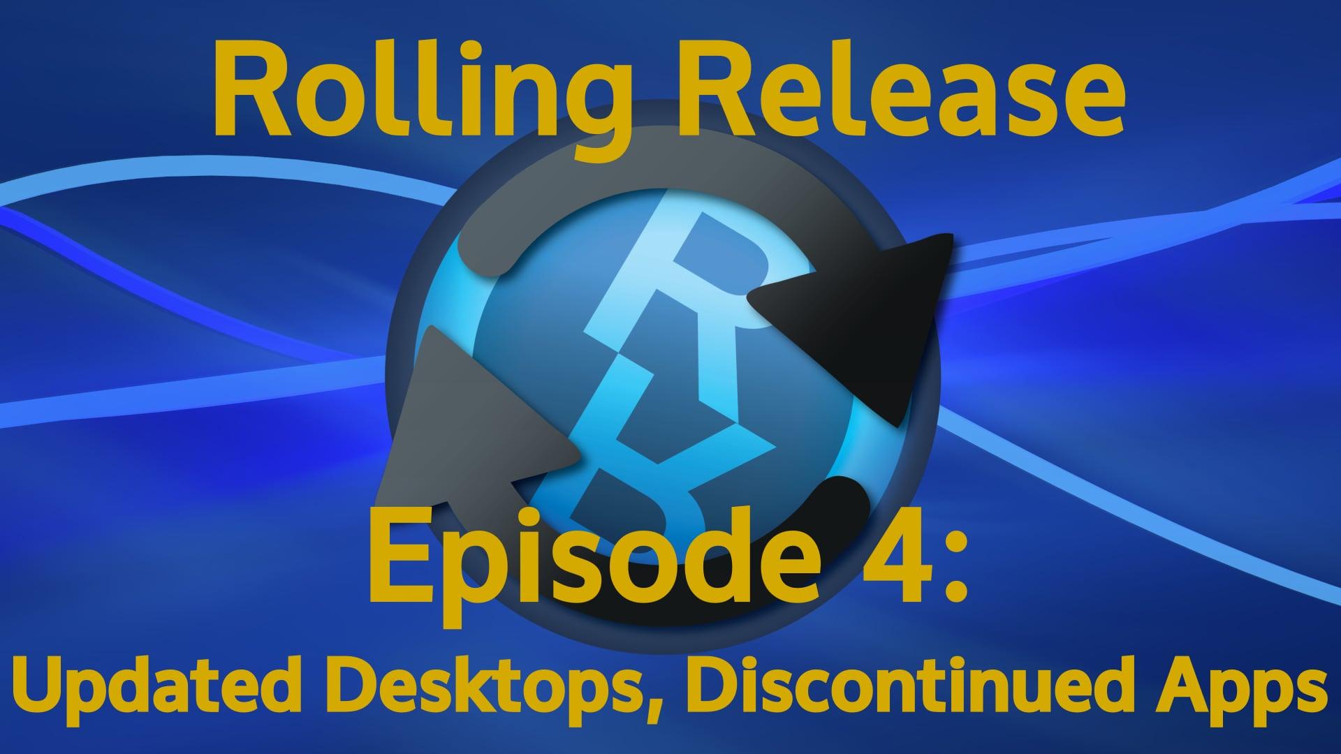 Updated Desktops, Discontinued Apps - Rolling Release #4