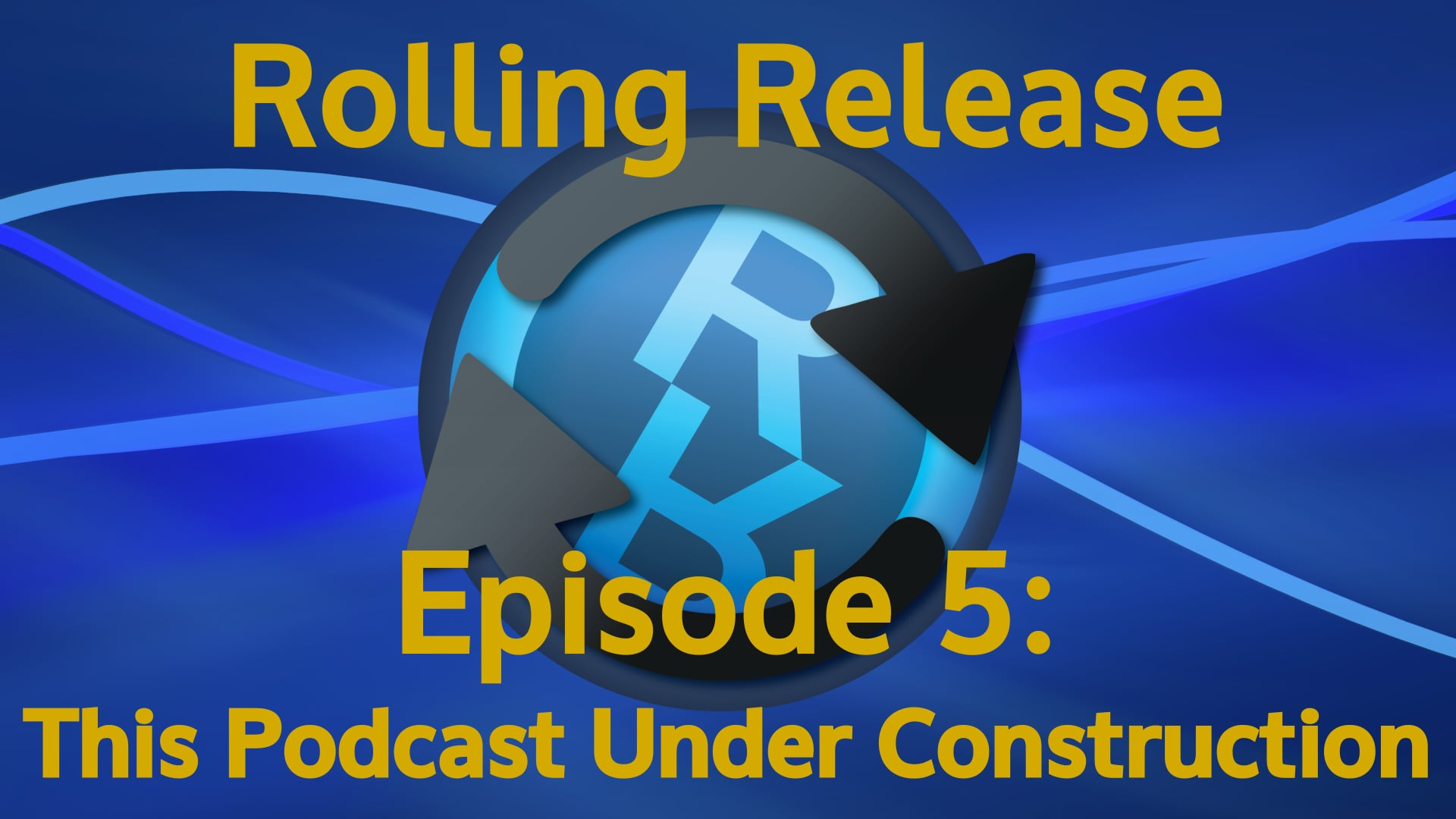 This Podcast Under Construction - Rolling Release #5
