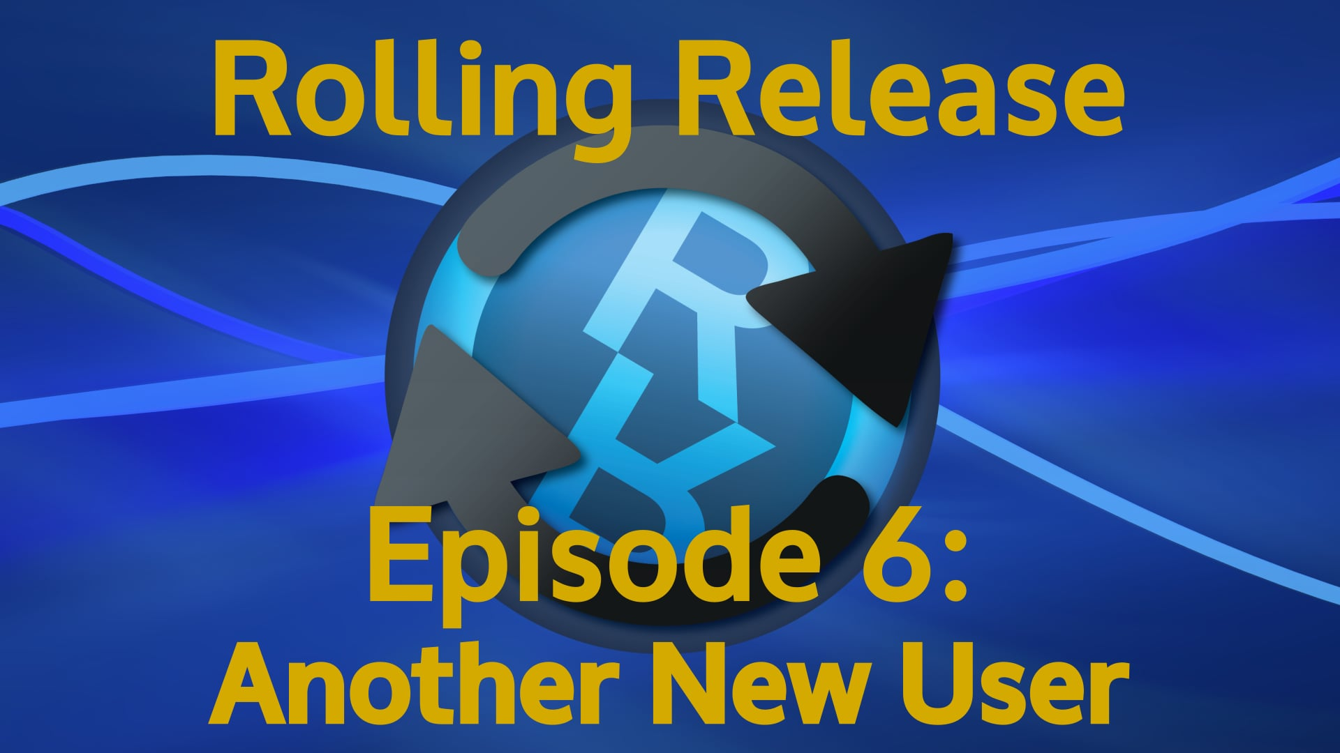 Another New User - Rolling Release #6