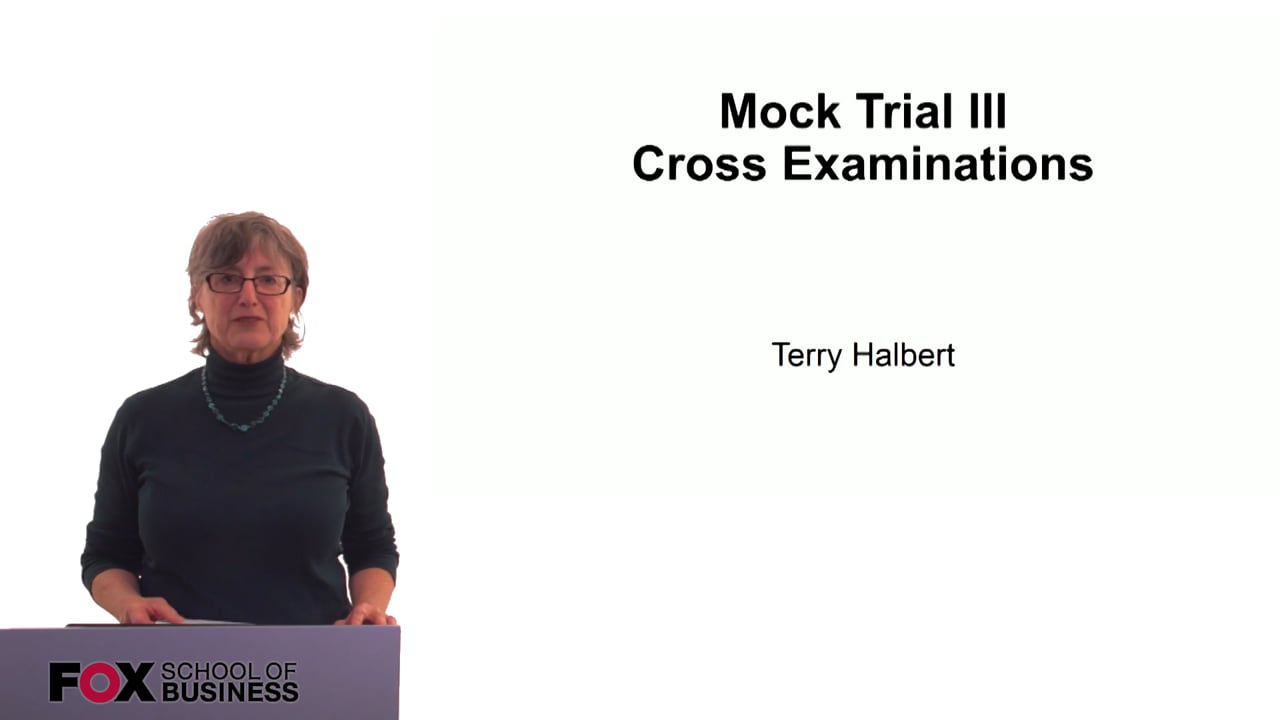 60304Mock Trial III – Cross Examinations