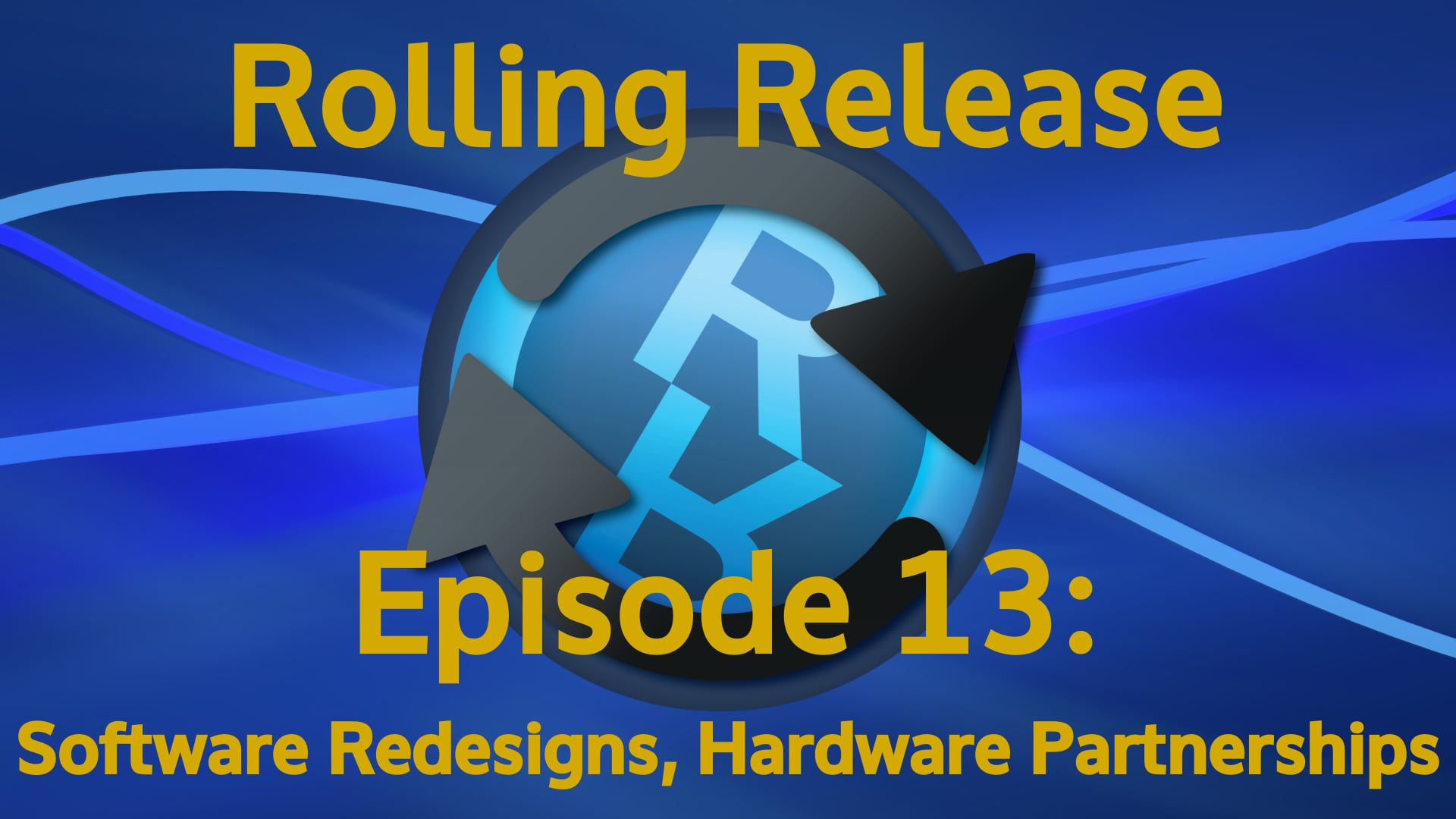 Software Redesigns, Hardware Partnerships - Rolling Release #13
