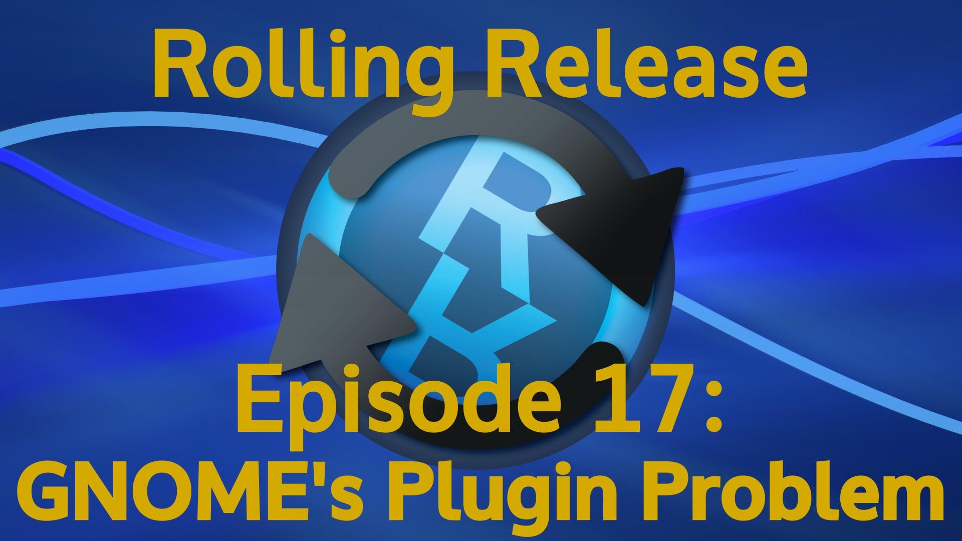 GNOME's Plugin Problem - Rolling Release #17