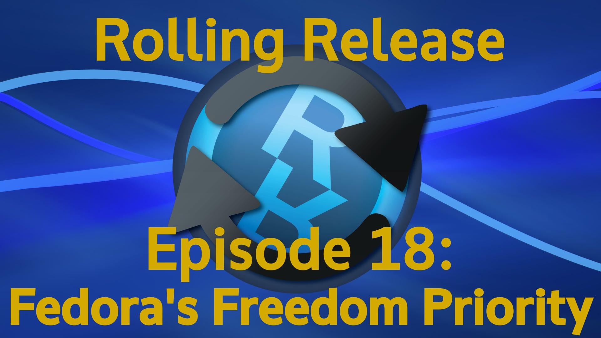 Fedora's Freedom Priority - Rolling Release #18