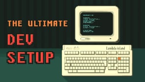 40. The Ultimate Dev Setup