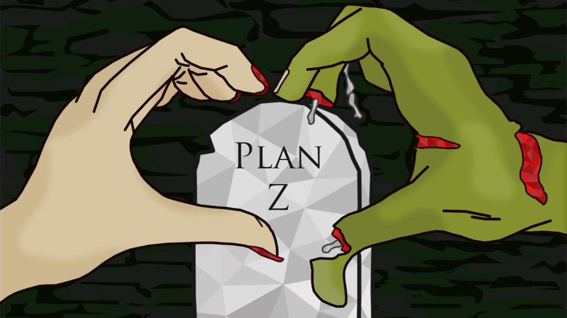 """""""Plan Z""""- Act 2"""