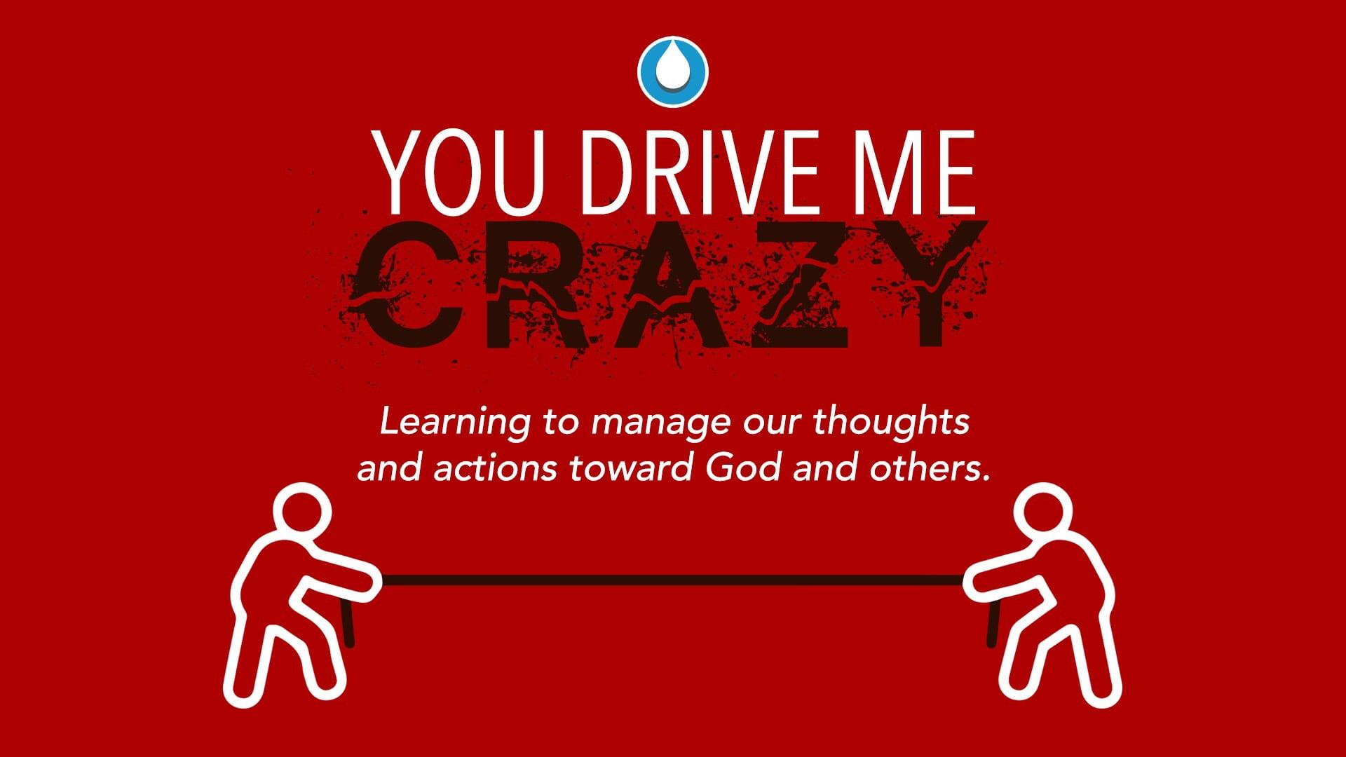 You Drive Me Crazy Part 2- Pastor Chris Friend