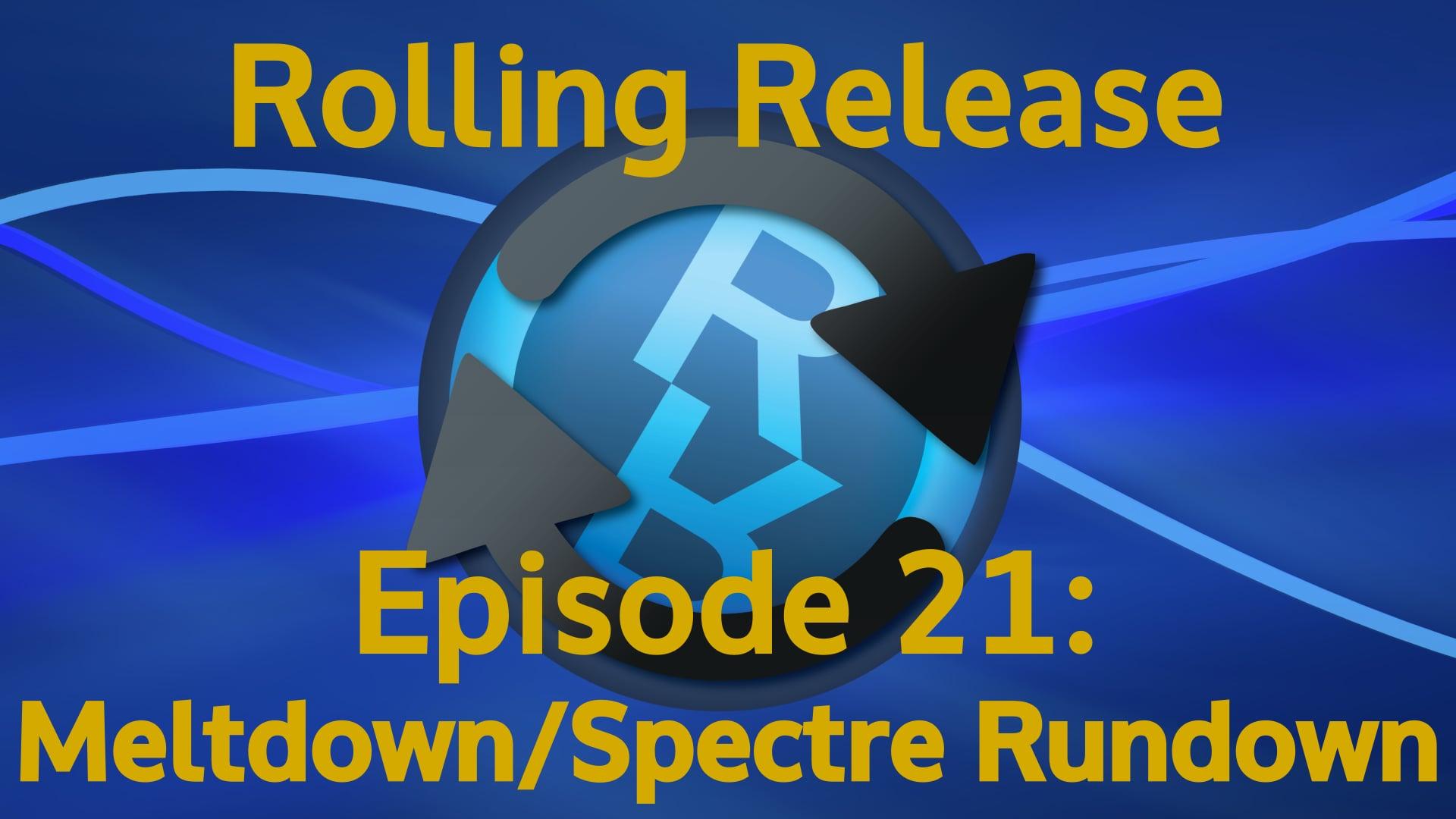 Meltdown/Spectre Rundown - Rolling Release #21