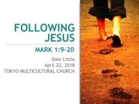 Mark 1:9-20. Following Jesus. Apr 2018.