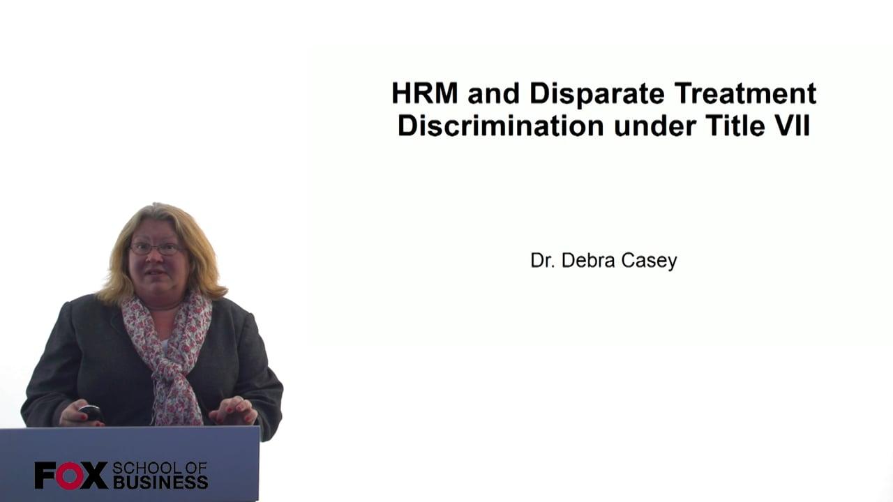 60699HRM and Disparate Treatment Discrimincation under Title VII