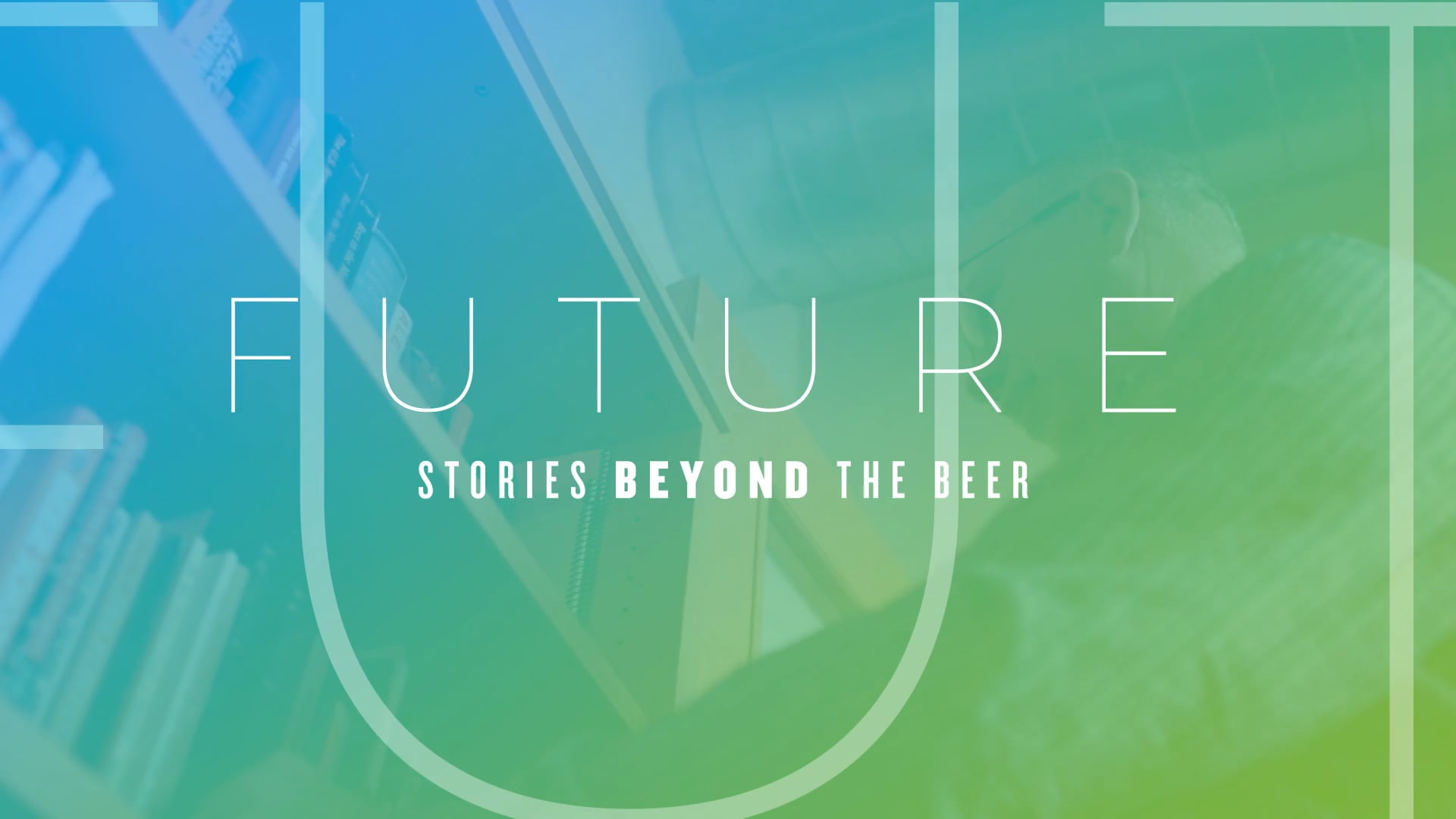 F U T U R E // Stories Beyond the Beer