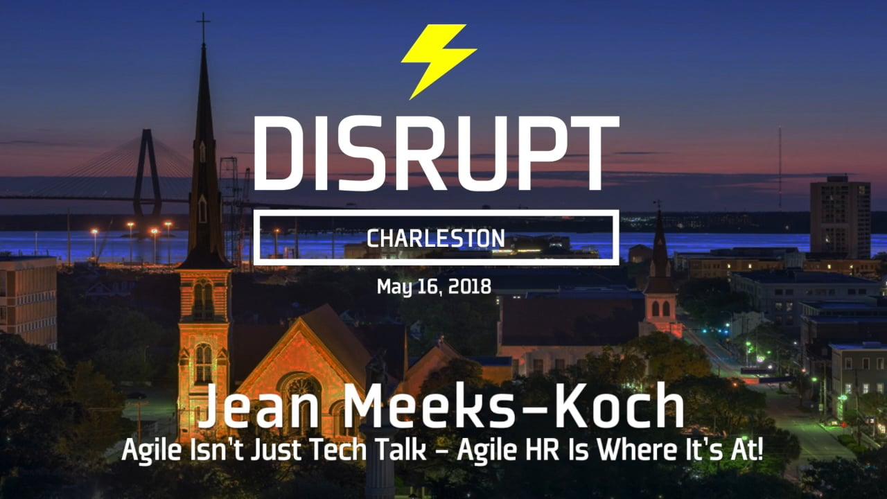 Agile Isn't Just Tech Talk, Agile HR Is Where It's At! | Jean Meeks-Koch | DisruptHR Talks