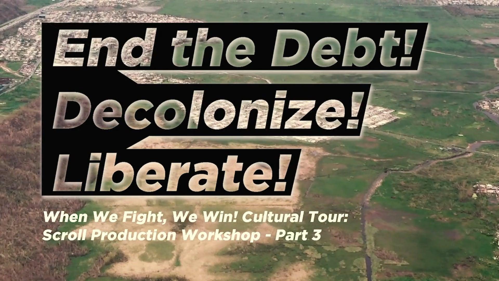 END THE DEBT! DECOLONIZE! LIBERATE! Scroll Production Workshop - PART 3