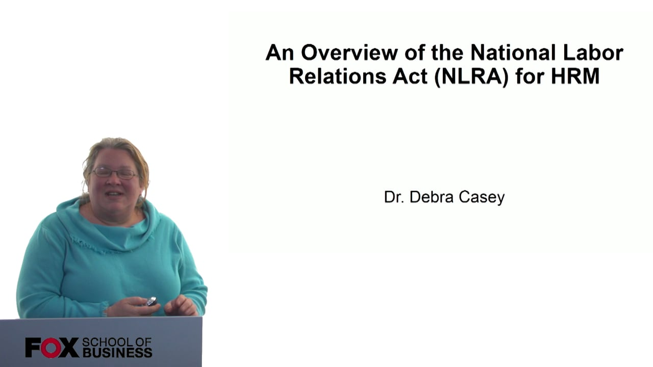 60685An Overview of the National Labor Relations Act (NLRA) for HRM