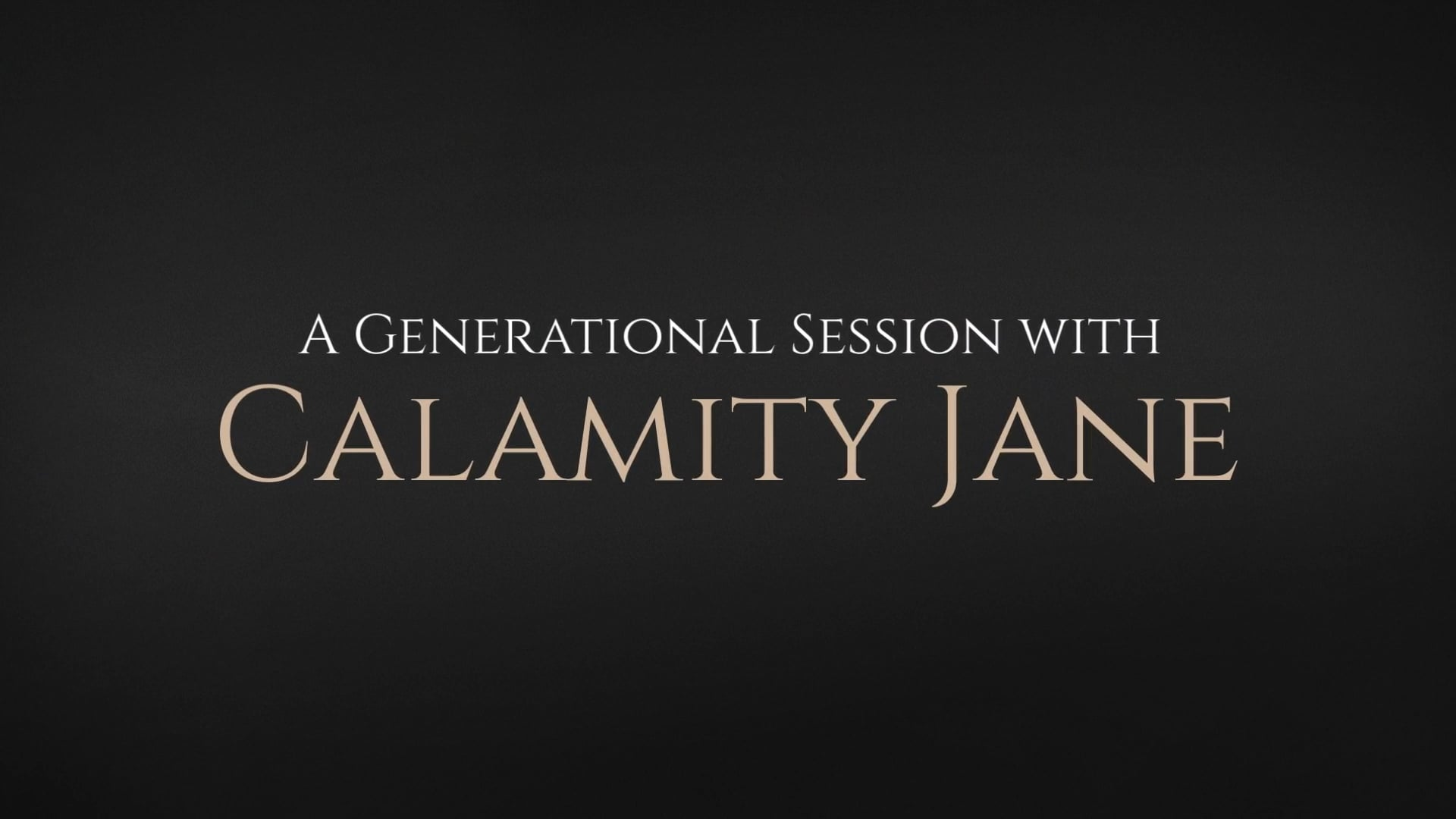 A Generations Session with Calamity Jane