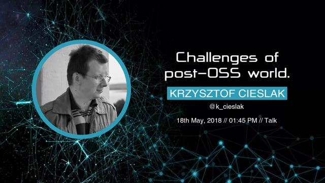 Krzysztof Cieslak - Challenges of post-OSS world
