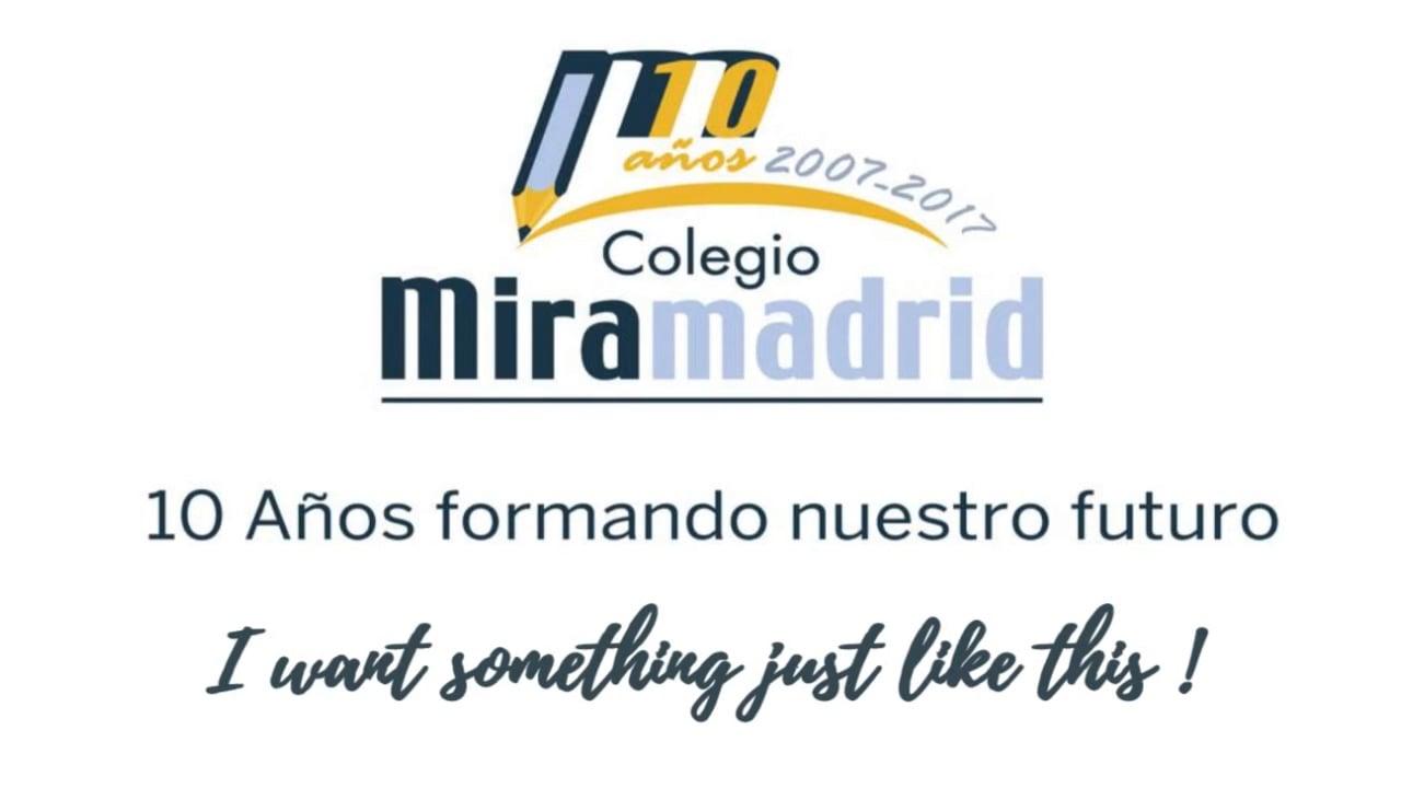COLEGIO MIRAMADRID 10º ANIVERSARIO - I want something just like this!