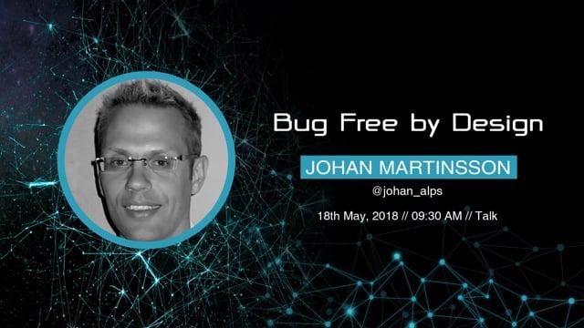 Johan Martinsson - Bug Free, by Design