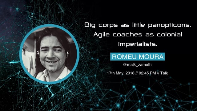 Romeu Moura - Big corps as little panopticons. Agile coaches as colonial imperialists
