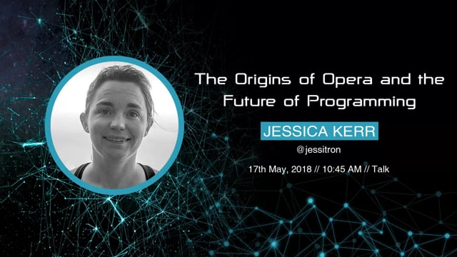 Jessica Kerr - The Origins of Opera and the Future of Programming