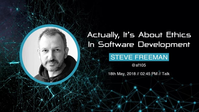Steve Freeman - Actually, It's About Ethics In Software Development