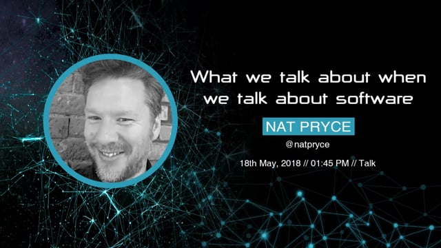 Nat Pryce - What we talk about when we talk about software