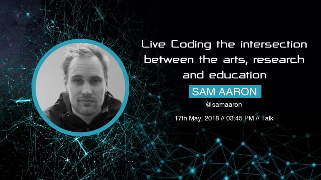 Sam Aaron - Live Coding the intersection between the arts, research and education