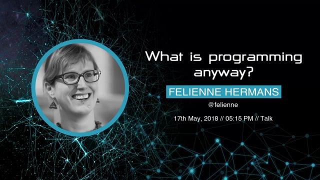 Felienne Hermans - What is programming anyway?