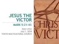 Mark 5:21-43. Jesus the Victor. Jul 2018.