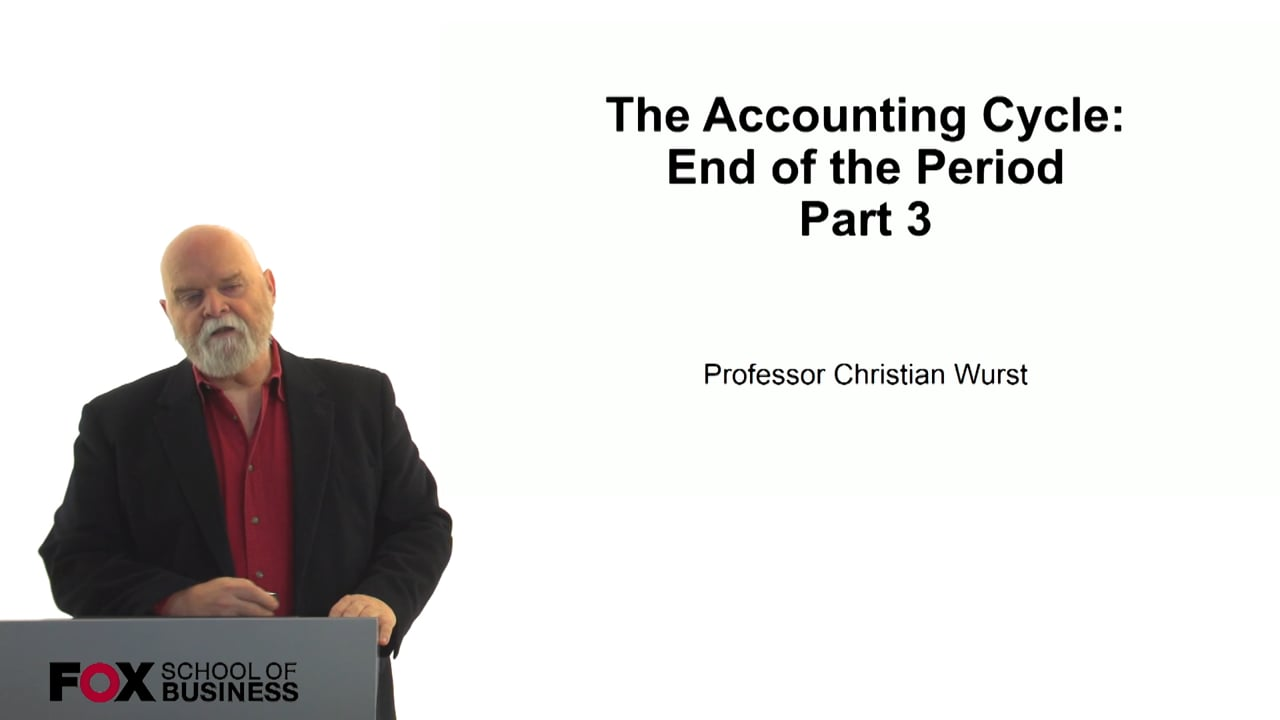 60836The Accounting Cycle – End of the Period – Part 3