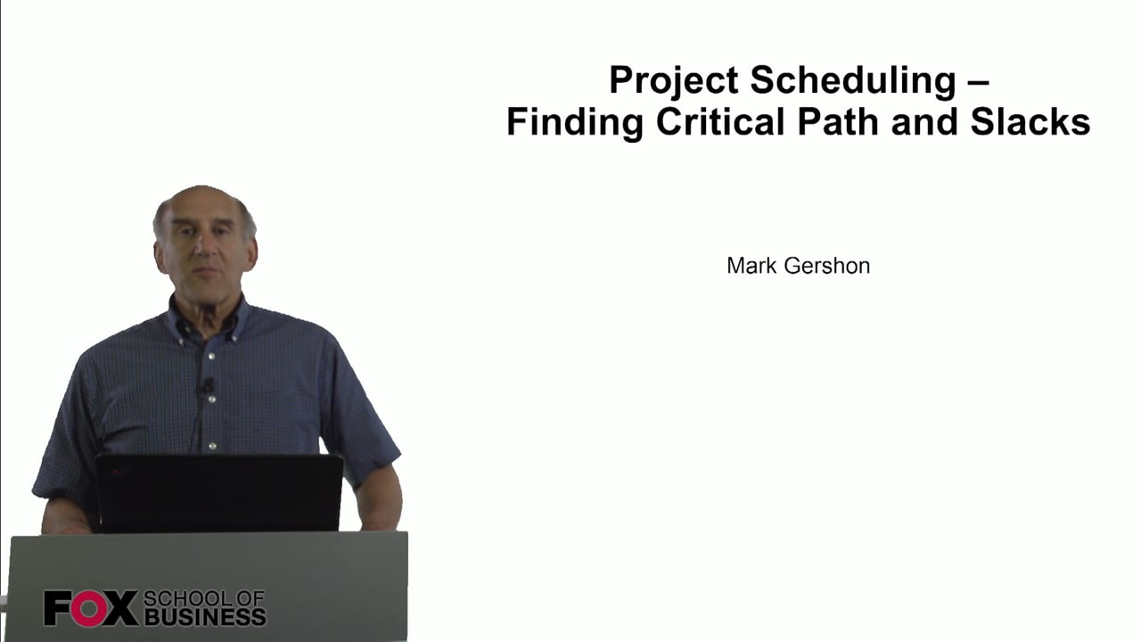 60805Project Scheduling – Finding Critical Path and Slacks