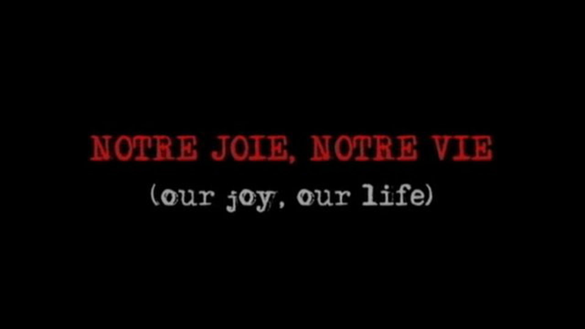 Notre Joie, Notre Vie (Our Joy, Our Life)