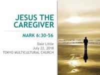 Mk 6:30-56. Jesus the Caregiver. Jul 2018.
