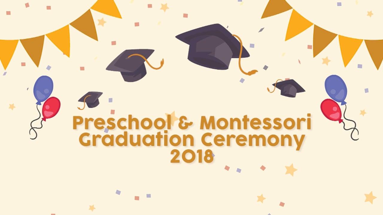 PreSchool and Montessori Graduation Ceremony 2018 (F-8 Campus)
