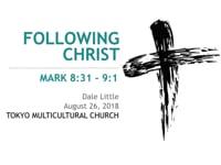 Mk. 8:31-9:1 Following Christ. Aug 2018.