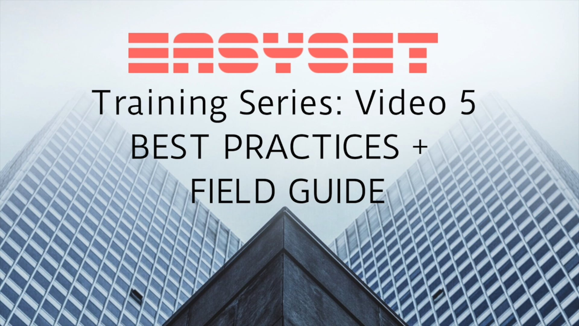 Video 5: Best Practices & Field Guide